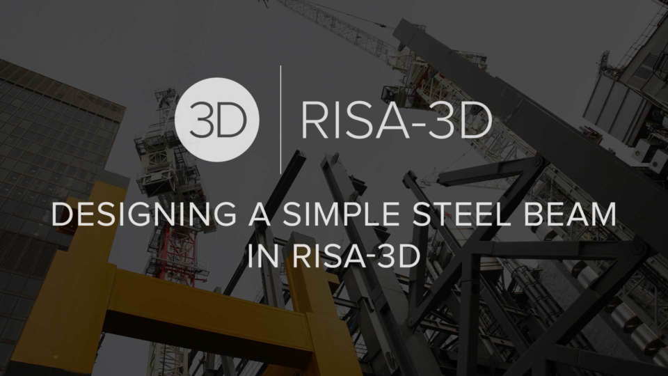 Designing a Simple Steel Beam in RISA 3 D